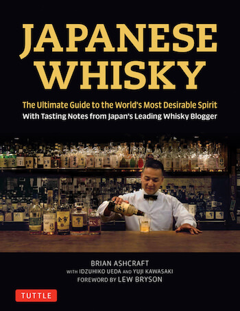 Japanese Whisky - The Ultimate Guide to the World's Most Desirable Spirit with Tasting Notes from Japan's Leading Whisky Blogger