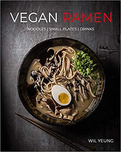Vegan Ramen - Noodles Small Plates Drinks Cookbook
