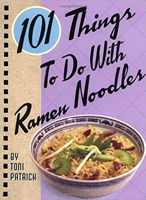 101 Things To Do with Ramen Noodles Cookbook