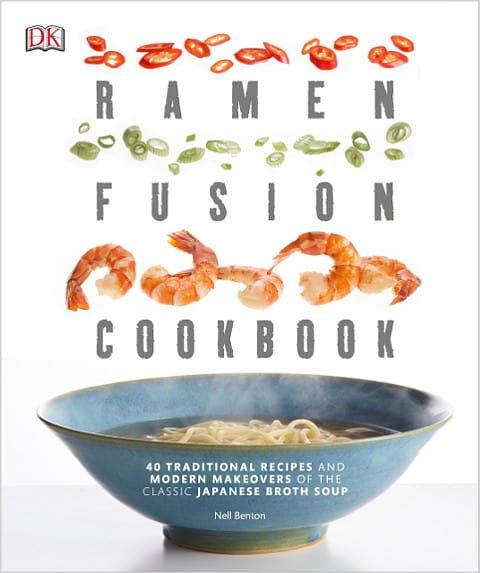 Ramen Fusion Cookbook - 40 Traditional Recipes and Modern Makeovers of the Classic Japanese Broth Soup