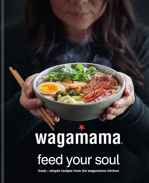 Wagamama Feed Your Soul - Fresh and Simple Recipes from the Wagamama Kitchen Cookbook